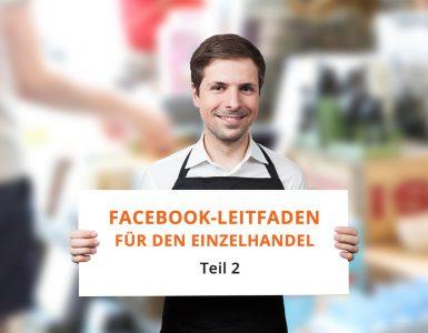 Facebook Leitfaden für den Einzelhandel - Teil 2